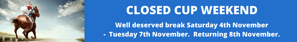 Closed For Cup Weekend %2FWell Deserved Break Saturday 4th November - Tuesday 7th November Returning 8th November (1)